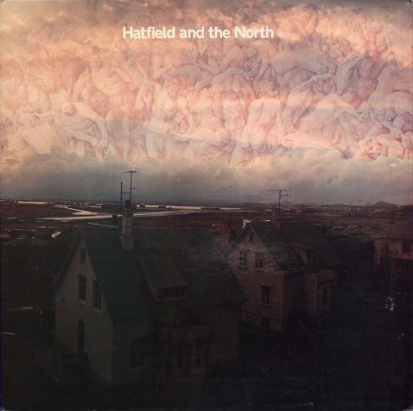 Hatfield And The North - Hatfield And The North (UK 1973)