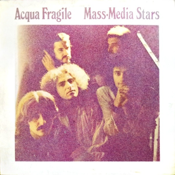 Acqua Fragile - Mass-Media Stars (Italy 1974)