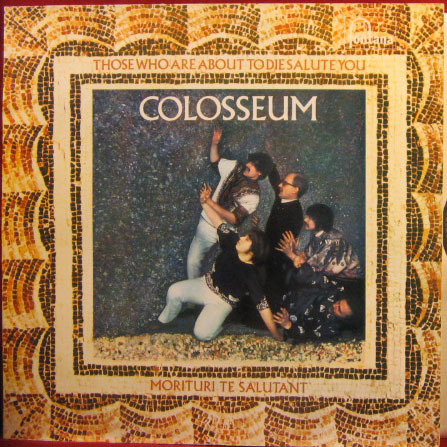 Colosseum - Those Who Are About To Die, Salute You (UK 1969)
