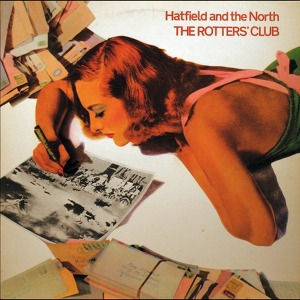 Hatfield And The North The Rotters' Club