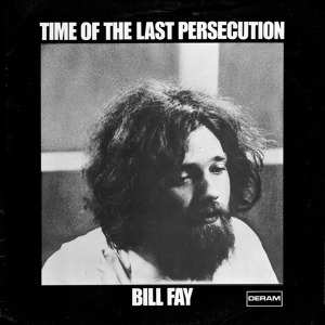 Bill Fay Time Of The Last Persecution