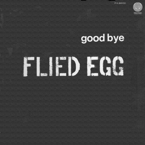 Flied Egg Good Bye