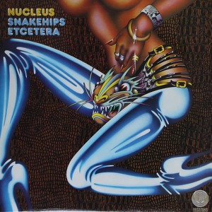 Nucleus Snakehips Etcetera
